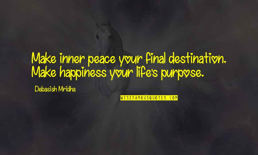 Love Hope Peace Happiness Quotes By Debasish Mridha: Make inner peace your final destination. Make happiness