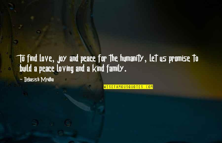 Love Hope Peace Happiness Quotes By Debasish Mridha: To find love, joy and peace for the