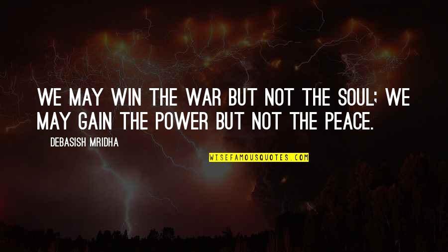 Love Hope Peace Happiness Quotes By Debasish Mridha: We may win the war but not the