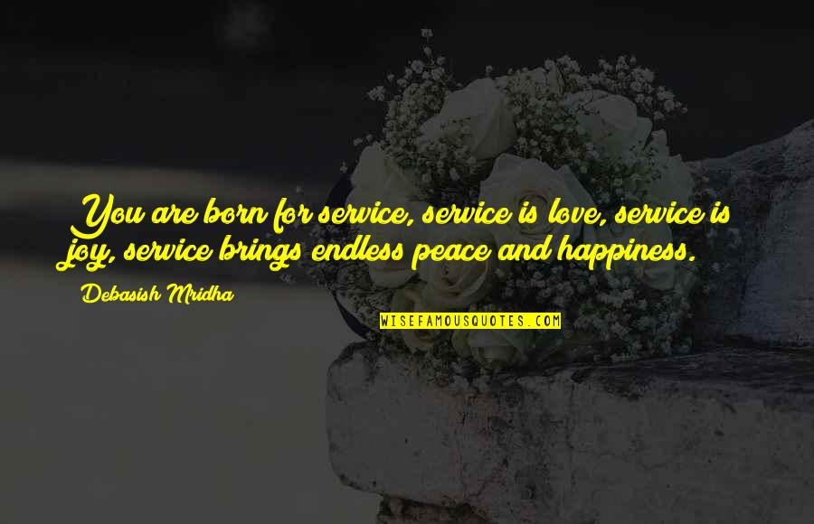 Love Hope Peace Happiness Quotes By Debasish Mridha: You are born for service, service is love,