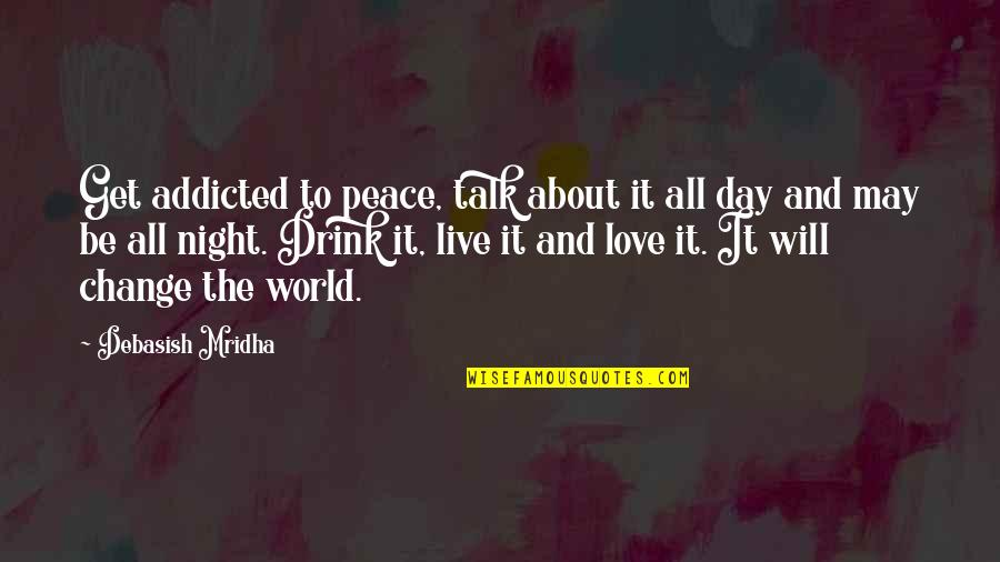 Love Hope Peace Happiness Quotes By Debasish Mridha: Get addicted to peace, talk about it all