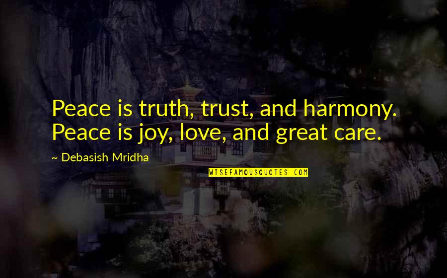 Love Hope Peace Happiness Quotes By Debasish Mridha: Peace is truth, trust, and harmony. Peace is