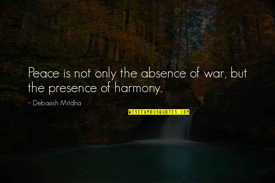 Love Hope Peace Happiness Quotes By Debasish Mridha: Peace is not only the absence of war,