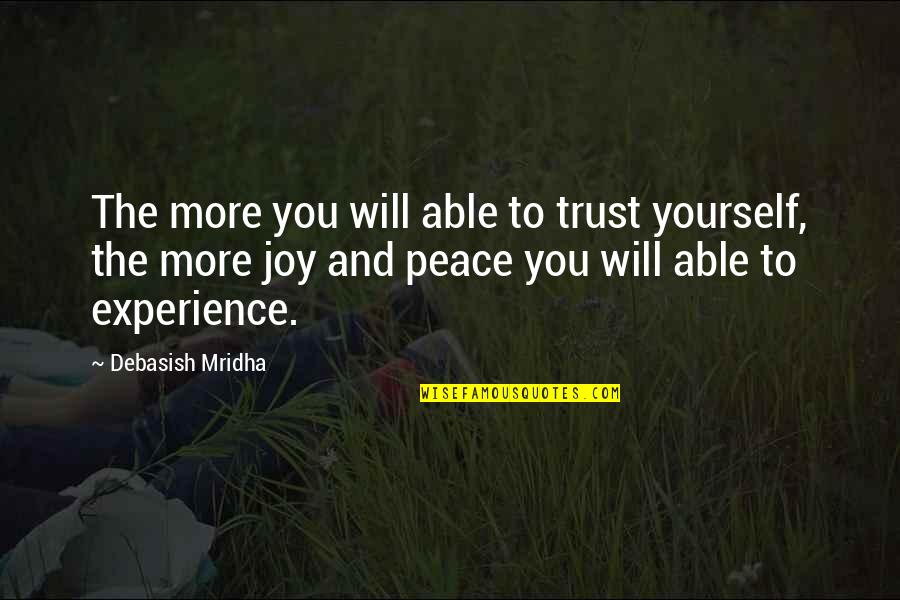 Love Hope Peace Happiness Quotes By Debasish Mridha: The more you will able to trust yourself,
