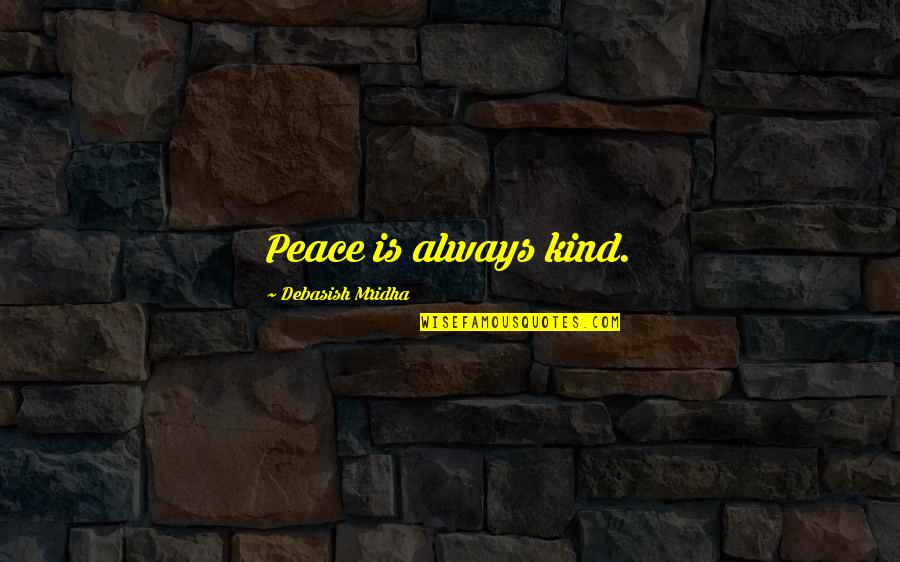 Love Hope Peace Happiness Quotes By Debasish Mridha: Peace is always kind.