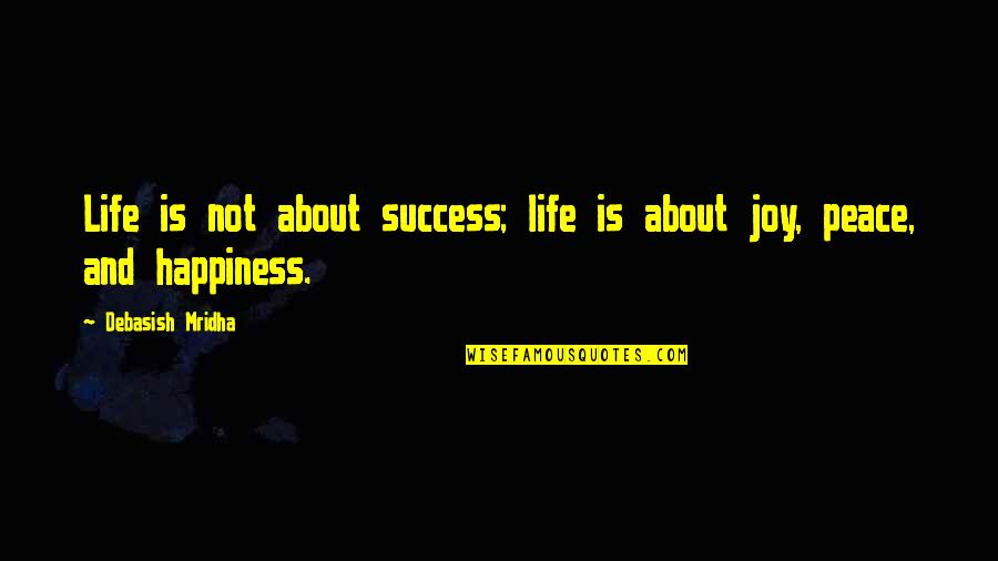 Love Hope Peace Happiness Quotes By Debasish Mridha: Life is not about success; life is about