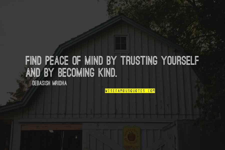 Love Hope Peace Happiness Quotes By Debasish Mridha: Find peace of mind by trusting yourself and
