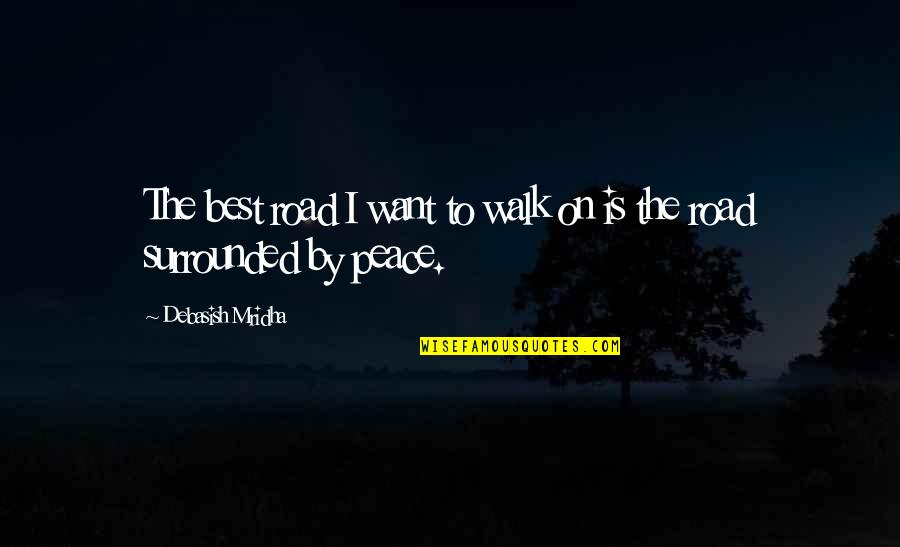 Love Hope Peace Happiness Quotes By Debasish Mridha: The best road I want to walk on