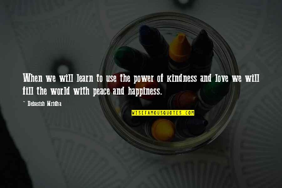 Love Hope Peace Happiness Quotes By Debasish Mridha: When we will learn to use the power