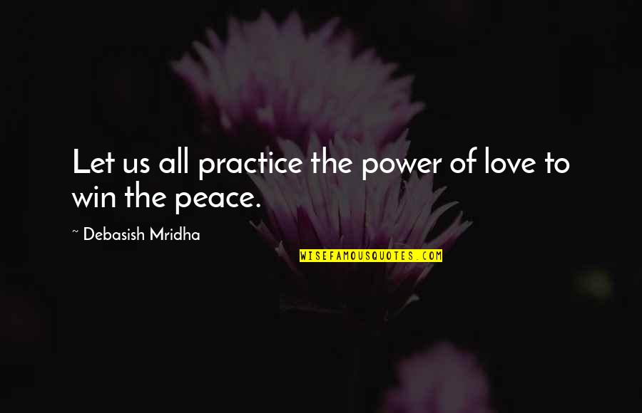 Love Hope Peace Happiness Quotes By Debasish Mridha: Let us all practice the power of love