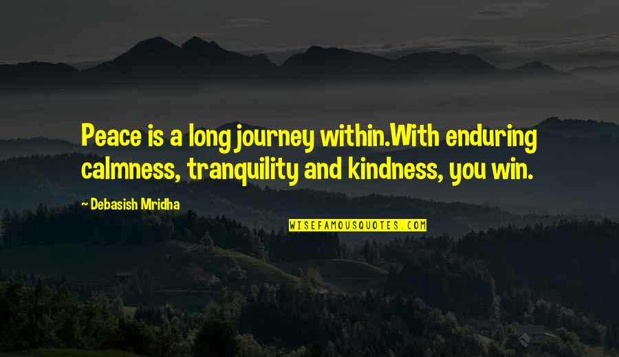 Love Hope Peace Happiness Quotes By Debasish Mridha: Peace is a long journey within.With enduring calmness,