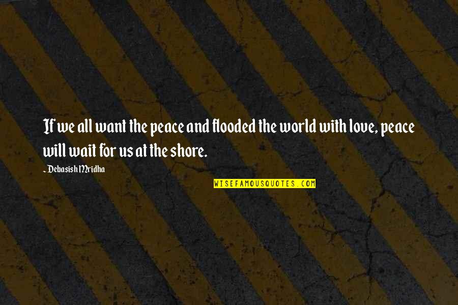 Love Hope Peace Happiness Quotes By Debasish Mridha: If we all want the peace and flooded