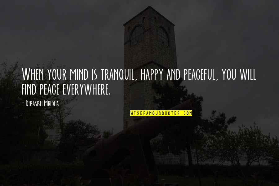 Love Hope Peace Happiness Quotes By Debasish Mridha: When your mind is tranquil, happy and peaceful,