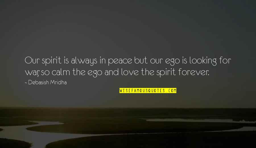 Love Hope Peace Happiness Quotes By Debasish Mridha: Our spirit is always in peace but our