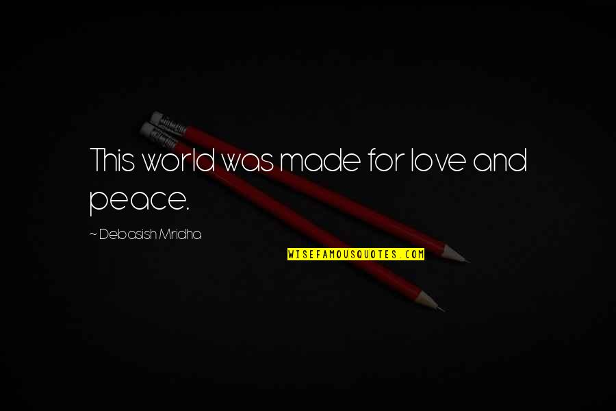 Love Hope Peace Happiness Quotes By Debasish Mridha: This world was made for love and peace.