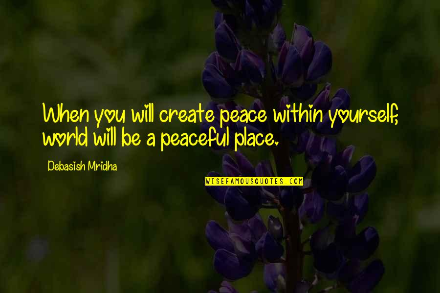 Love Hope Peace Happiness Quotes By Debasish Mridha: When you will create peace within yourself, world
