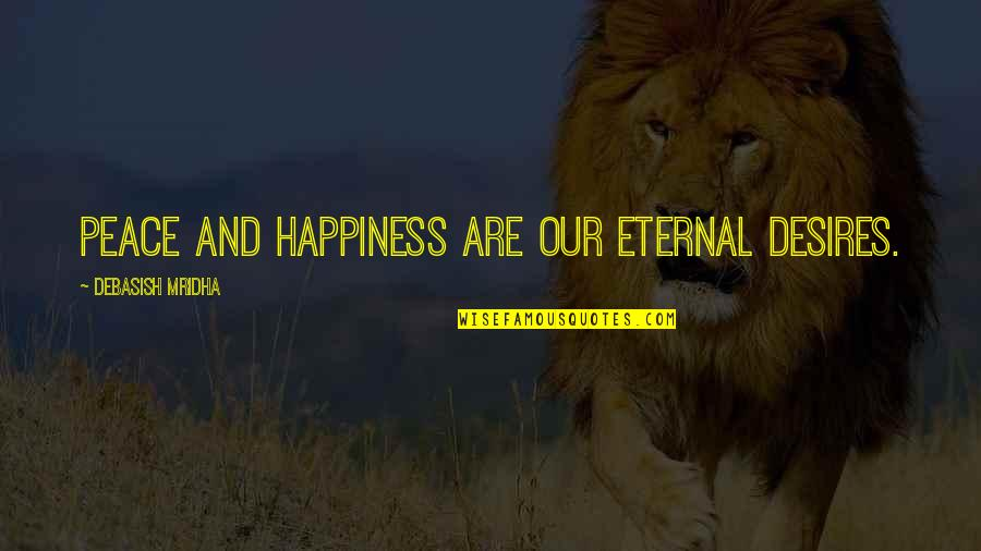 Love Hope Peace Happiness Quotes By Debasish Mridha: Peace and happiness are our eternal desires.