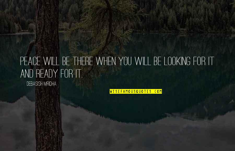 Love Hope Peace Happiness Quotes By Debasish Mridha: Peace will be there when you will be