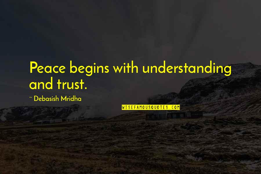 Love Hope Peace Happiness Quotes By Debasish Mridha: Peace begins with understanding and trust.