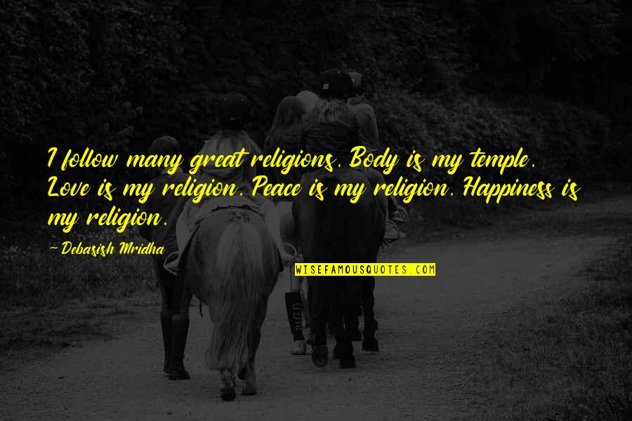 Love Hope Peace Happiness Quotes By Debasish Mridha: I follow many great religions. Body is my