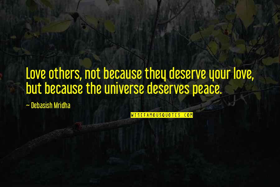 Love Hope Peace Happiness Quotes By Debasish Mridha: Love others, not because they deserve your love,