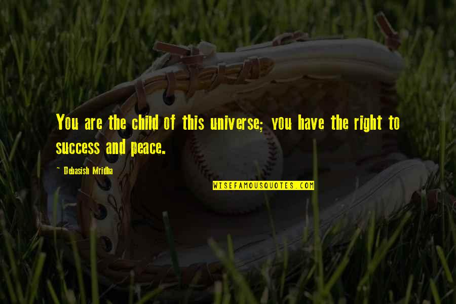 Love Hope Peace Happiness Quotes By Debasish Mridha: You are the child of this universe; you