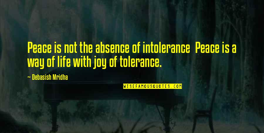 Love Hope Peace Happiness Quotes By Debasish Mridha: Peace is not the absence of intolerance Peace