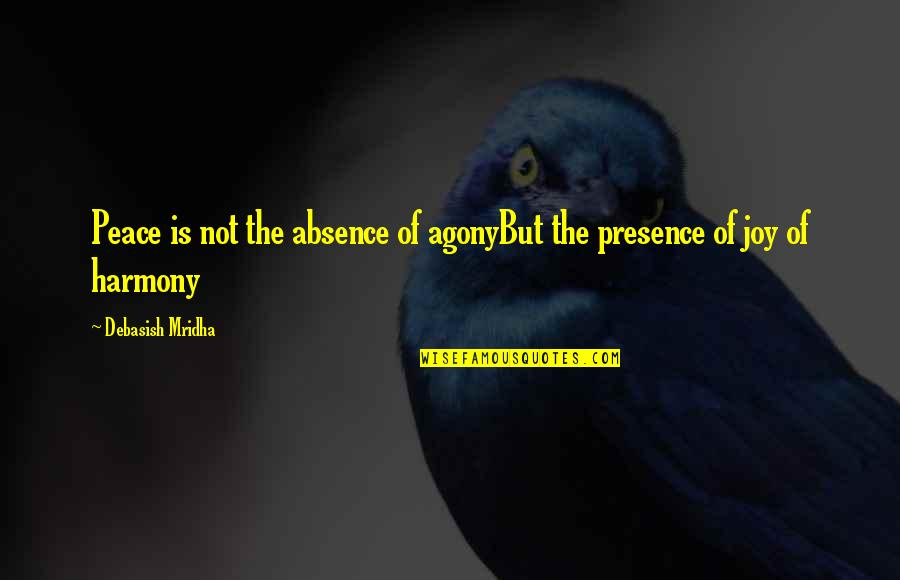 Love Hope Peace Happiness Quotes By Debasish Mridha: Peace is not the absence of agonyBut the