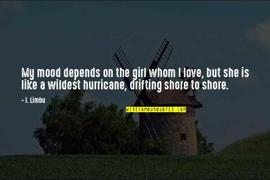 Love Hurricane Quotes By J. Limbu: My mood depends on the girl whom I