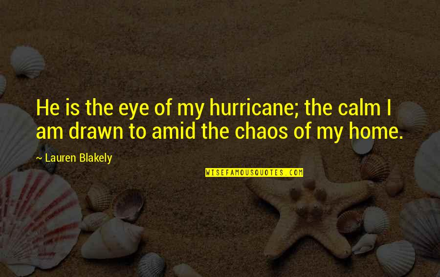 Love Hurricane Quotes By Lauren Blakely: He is the eye of my hurricane; the
