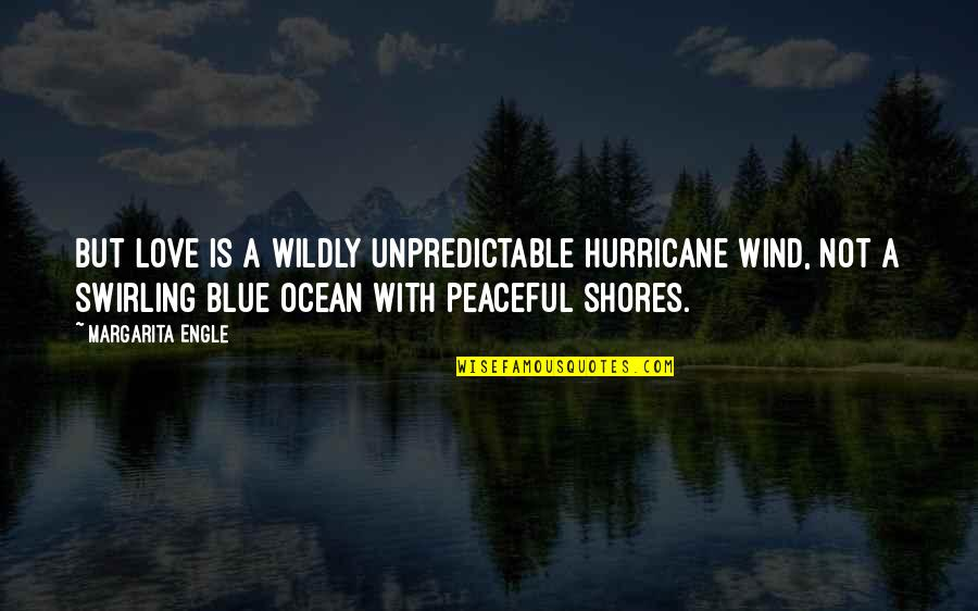 Love Hurricane Quotes By Margarita Engle: But love is a wildly unpredictable hurricane wind,