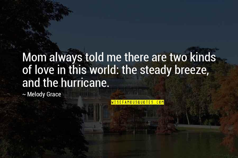 Love Hurricane Quotes By Melody Grace: Mom always told me there are two kinds
