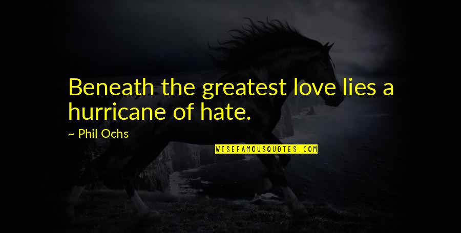 Love Hurricane Quotes By Phil Ochs: Beneath the greatest love lies a hurricane of