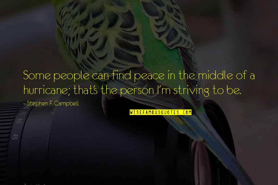 Love Hurricane Quotes By Stephen F. Campbell: Some people can find peace in the middle