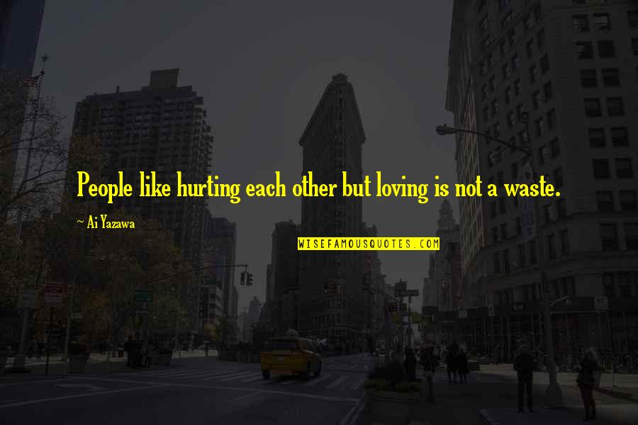 Love Hurting Quotes By Ai Yazawa: People like hurting each other but loving is