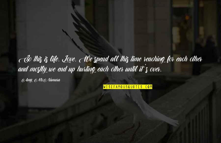 Love Hurting Quotes By Amy McNamara: So this is life. Love. We spend all