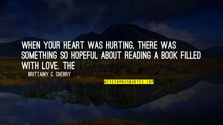 Love Hurting Quotes By Brittainy C. Cherry: when your heart was hurting, there was something