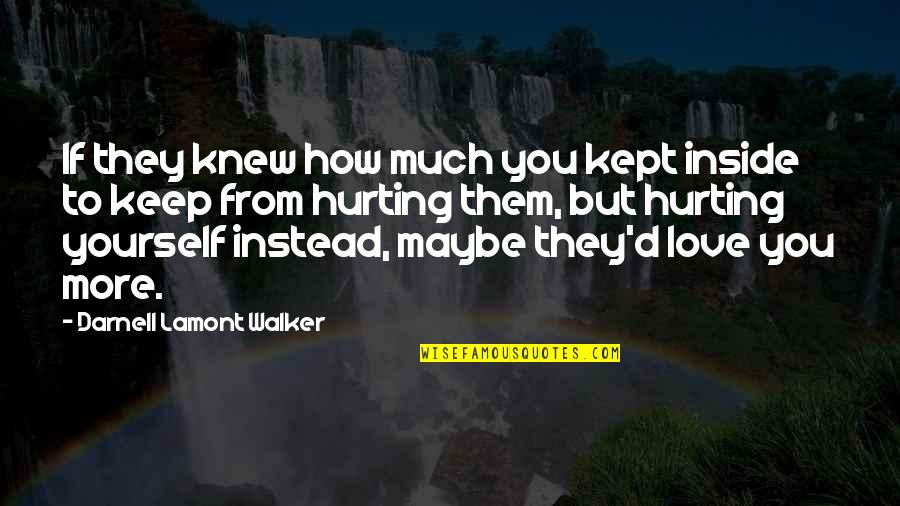 Love Hurting Quotes By Darnell Lamont Walker: If they knew how much you kept inside