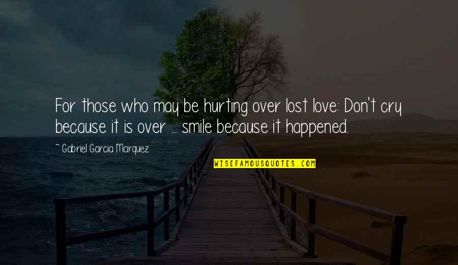 Love Hurting Quotes By Gabriel Garcia Marquez: For those who may be hurting over lost