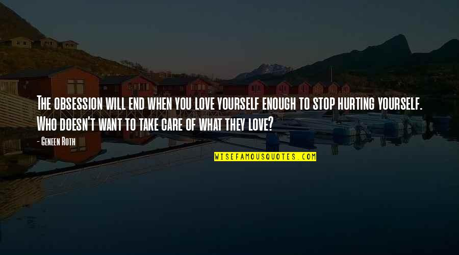 Love Hurting Quotes By Geneen Roth: The obsession will end when you love yourself