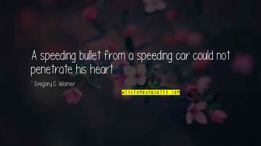 Love Hurting Quotes By Gregory C. Warner: A speeding bullet from a speeding car could