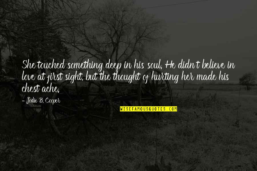 Love Hurting Quotes By Jodie B. Cooper: She touched something deep in his soul. He