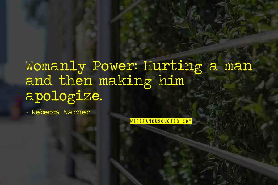 Love Hurting Quotes By Rebecca Warner: Womanly Power: Hurting a man and then making