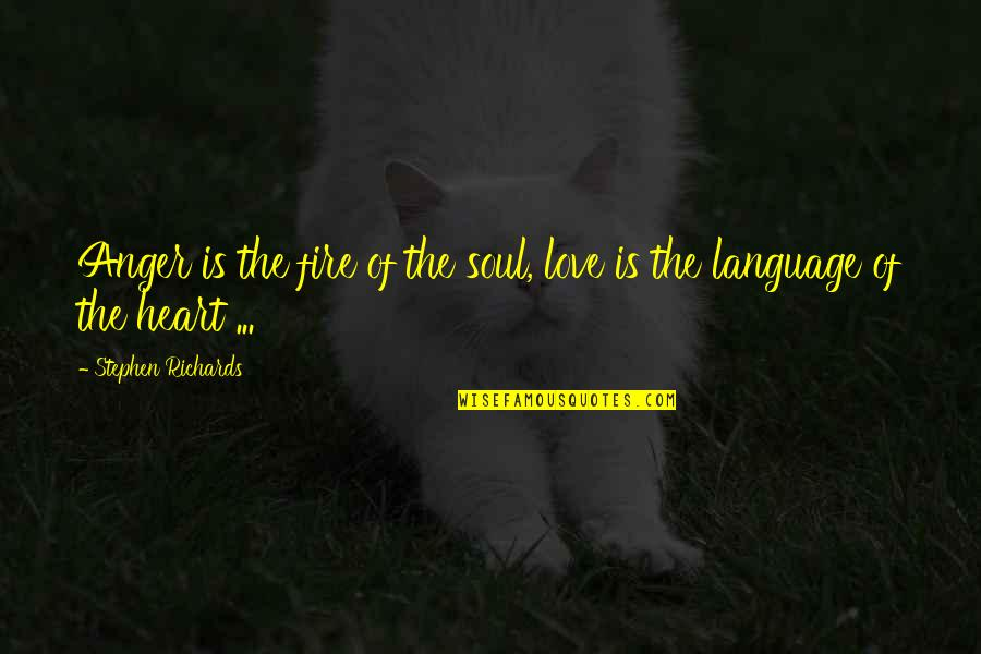 Love Hurting Quotes By Stephen Richards: Anger is the fire of the soul, love