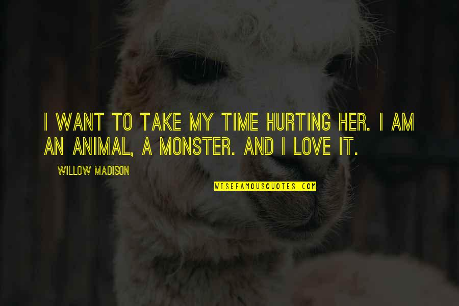 Love Hurting Quotes By Willow Madison: I want to take my time hurting her.