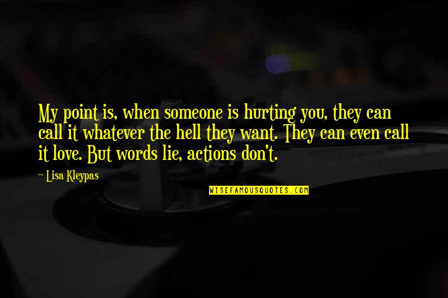 Love Hurting Someone Quotes By Lisa Kleypas: My point is, when someone is hurting you,