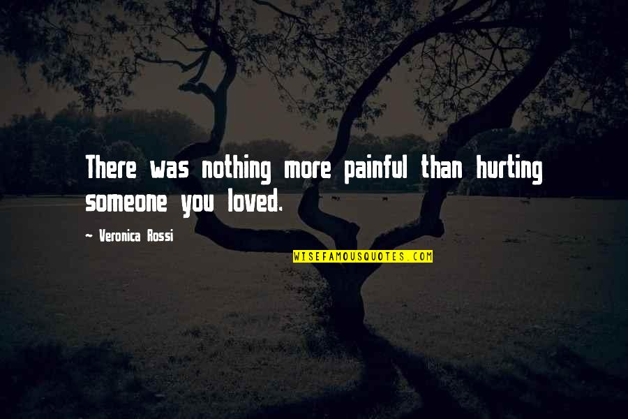 Love Hurting Someone Quotes By Veronica Rossi: There was nothing more painful than hurting someone