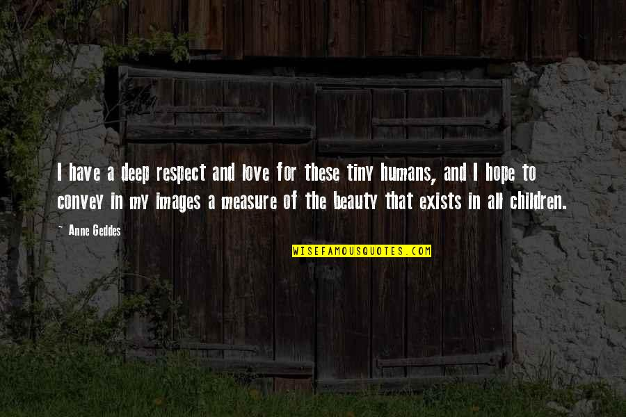 Love Images Quotes By Anne Geddes: I have a deep respect and love for