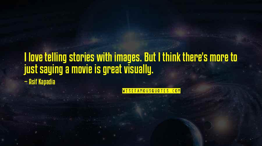 Love Images Quotes By Asif Kapadia: I love telling stories with images. But I