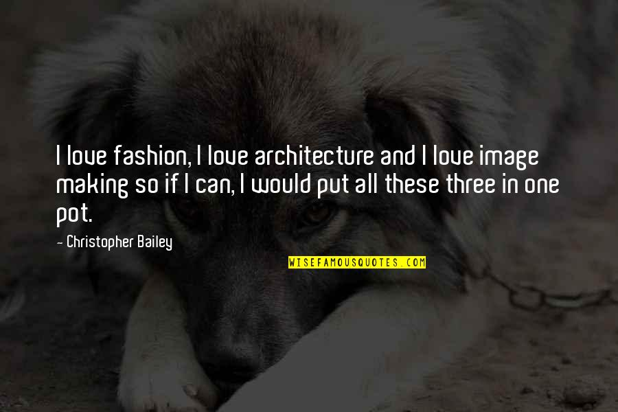 Love Images Quotes By Christopher Bailey: I love fashion, I love architecture and I